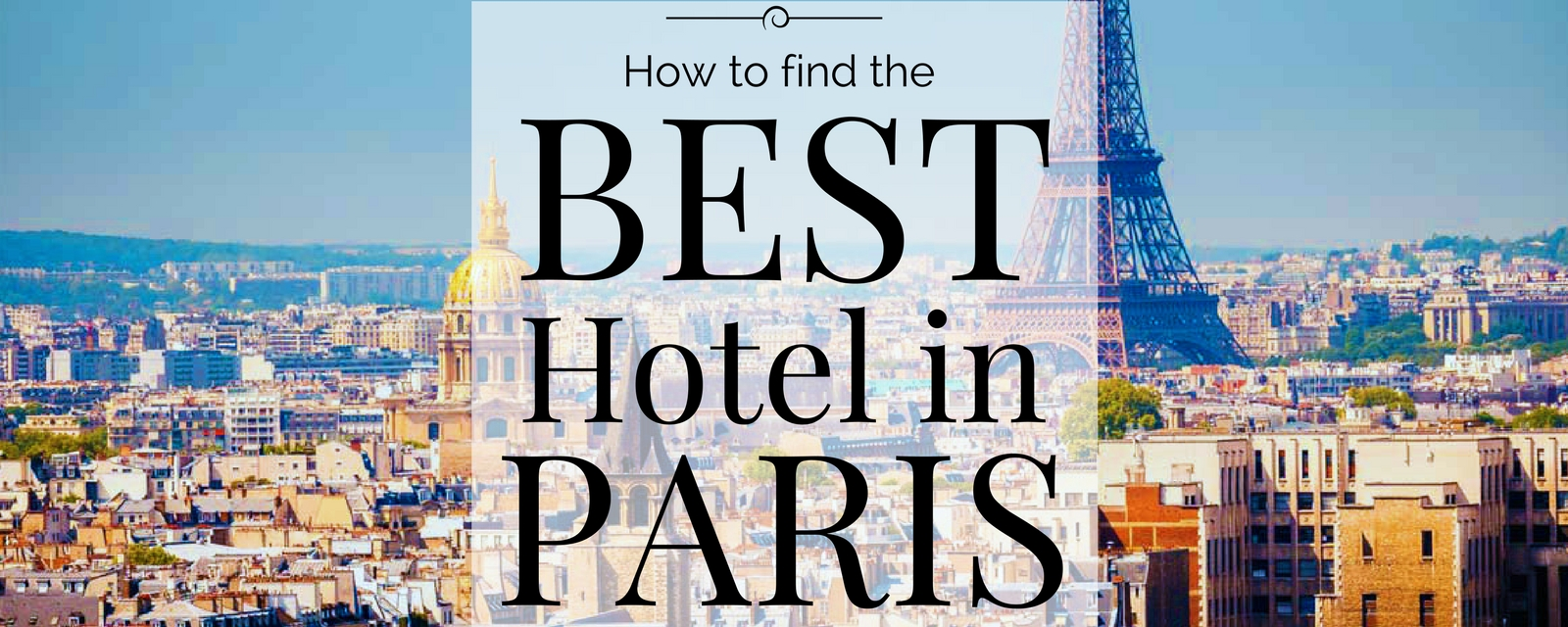 How To Find The Best Hotel In Paris Or Anywhere